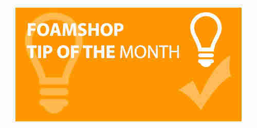 Foamshop Tip of the Month